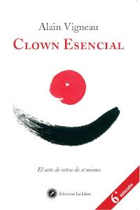 Clown essentiel, l'art de rire de soi-même